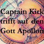 Star Trek TOS: Captain Kirk trifft auf den Gott Apollon